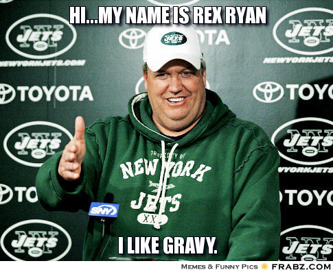 frabz-Himy-name-is-rex-ryan-I-like-gravy-cef7de